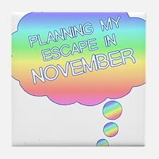 PLANNING MY ESCAPE IN NOVEMBER Tile Coaster