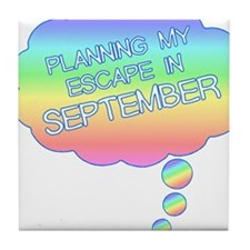 PLANNING MY ESCAPE IN SEPTEMBER Tile Coaster