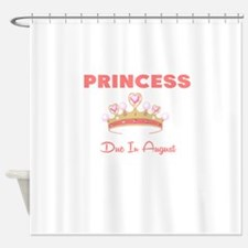 PRINCESS DUE IN AUGUST Shower Curtain