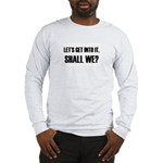 Lets Get Into It.png Long Sleeve T-Shirt