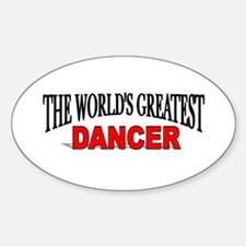 """""""The World's Greatest Dancer"""" Oval Decal"""