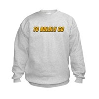 To Boldy Go Kids Sweatshirt