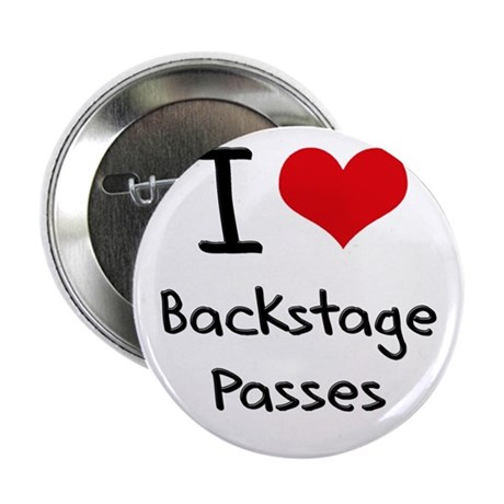 """I Love Backstage Passes 2.25"""" Button"""