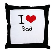 I Love Bad Throw Pillow
