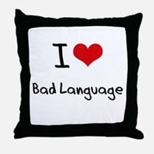 I Love Bad Language Throw Pillow