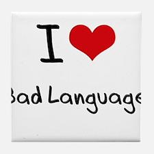I Love Bad Language Tile Coaster