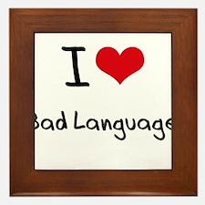 I Love Bad Language Framed Tile