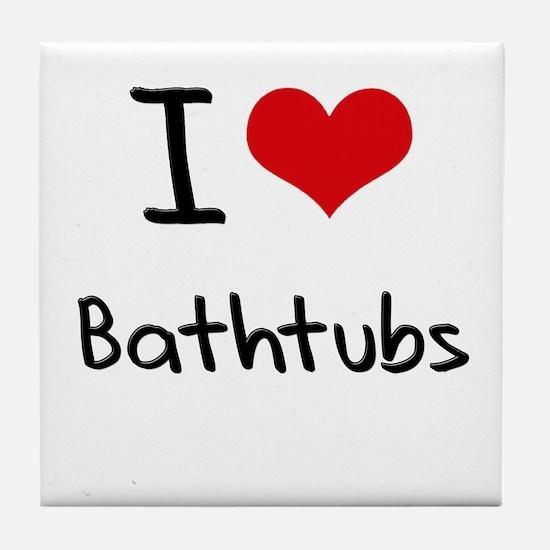 I Love Bathtubs Tile Coaster