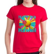 Tropical I'd Rather be in Hawaii Tee
