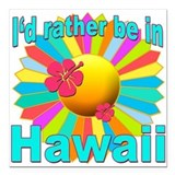 Id rather be in hawaii Square Car Magnets
