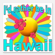 Tropical I'd Rather be in Hawaii Square Car Magnet
