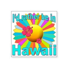 """Tropical I'd Rather be in Hawaii Square Sticker 3"""""""