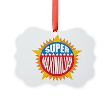 Super Maximilian Ornament