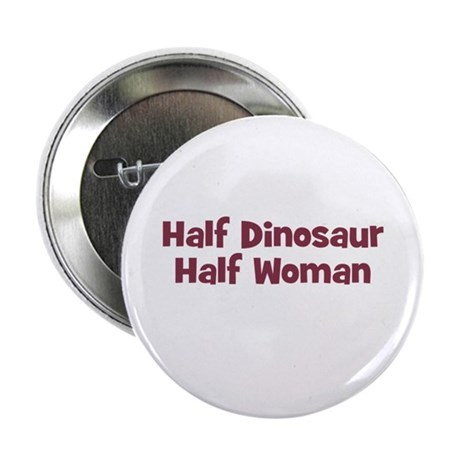 Half DINOSAUR Half Woman Button