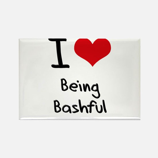 I Love Being Bashful Rectangle Magnet