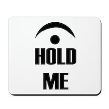 hold me Mousepad