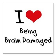 "I Love Being Brain Damaged Square Car Magnet 3"" x"