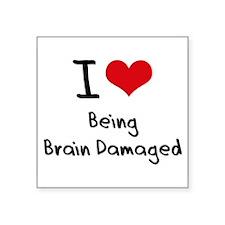 I Love Being Brain Damaged Sticker
