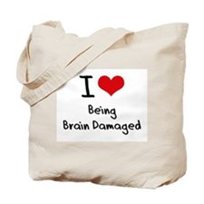 I Love Being Brain Damaged Tote Bag