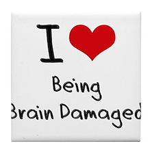 I Love Being Brain Damaged Tile Coaster