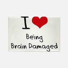 I Love Being Brain Damaged Rectangle Magnet