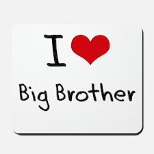 I Love Big Brother Mousepad