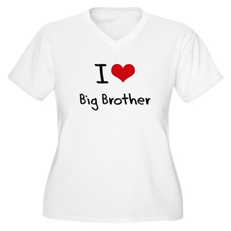 I Love Big Brother Plus Size T-Shirt