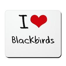 I Love Blackbirds Mousepad