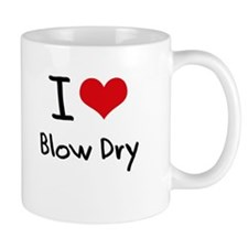 I Love Blow Dry Mug
