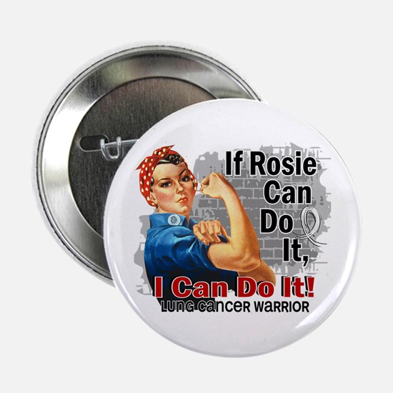 "If Rosie Can Do It Lung Cancer 2.25"" Button"