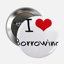 """I Love Borrowing 2.25"""" Button"""
