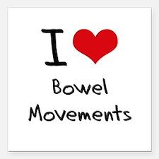 "I Love Bowel Movements Square Car Magnet 3"" x 3"""