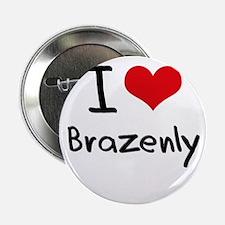 """I Love Brazenly 2.25"""" Button"""