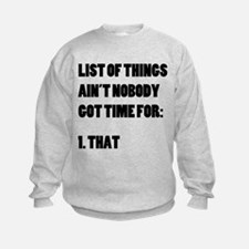 Ain't Nobody Got Time For That Sweatshirt