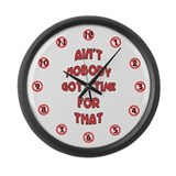 Aint nobody got time for that Wall Clocks