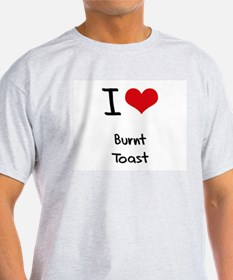 I Love Burnt Toast T-Shirt