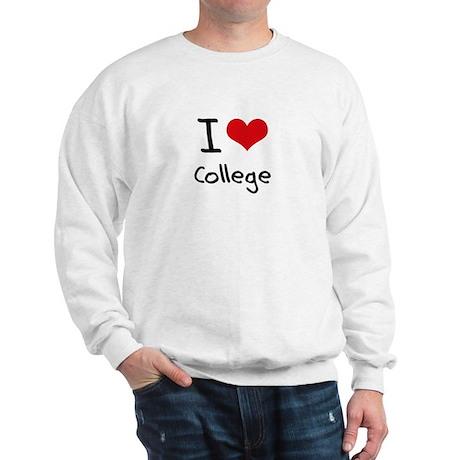 I Love College Sweatshirt