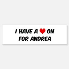 Heart on for Andrea Bumper Bumper Bumper Sticker