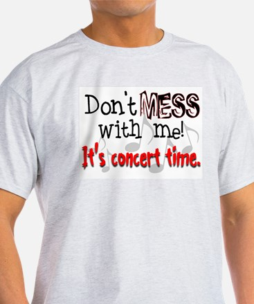 Don't Mess With Me, It's Conc Ash Grey T-Shirt