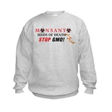 SEEDS OF DEATH STOP GMO Sweatshirt