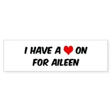 Heart on for Aileen Bumper Bumper Sticker