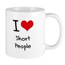 I Love Short People Small Mugs