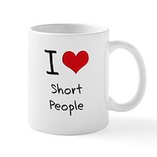 I Love Short People Small Mugs
