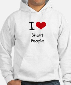 I Love Short People Hoodie