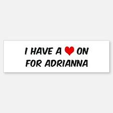 Heart on for Adrianna Bumper Bumper Bumper Sticker