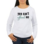 You Can't Afford Me Women's Long Sleeve T-Shirt