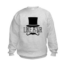Like a Sir Sweatshirt