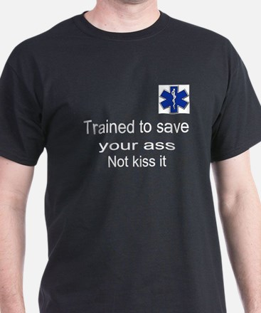 Trained to save your ass T-Shirt