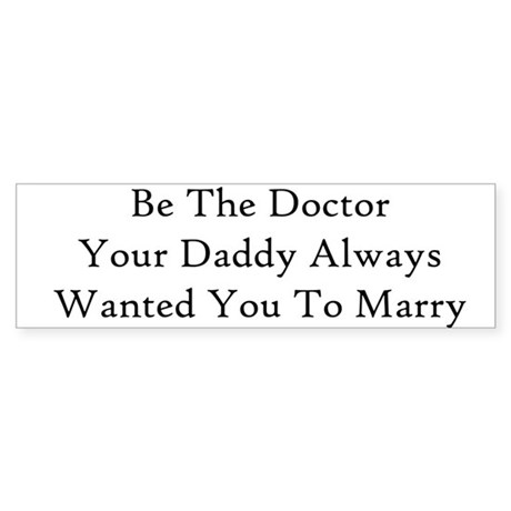 Be The Doctor Bumper Sticker