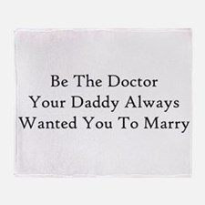 Be The Doctor Throw Blanket